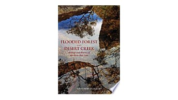 Flooded Forest and Desert Creek: Ecology and History of the River Red Gum - EOFY Sale 30% Off RRP